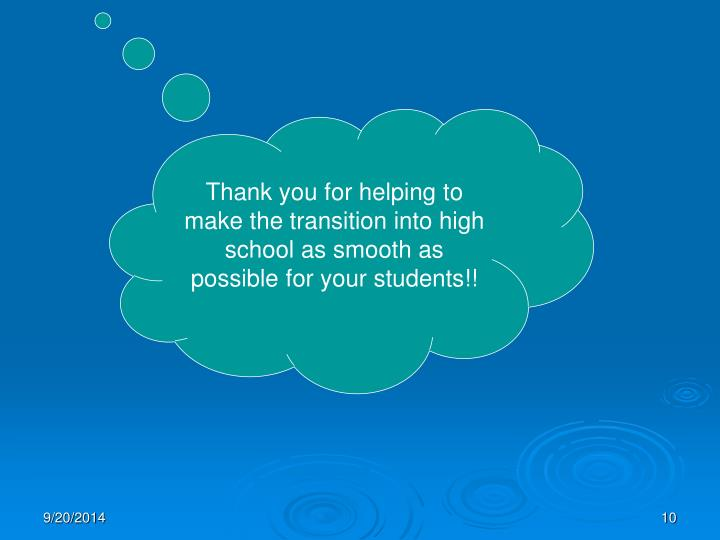 Thank you for helping to make the transition into high school as smooth as possible for your students!!