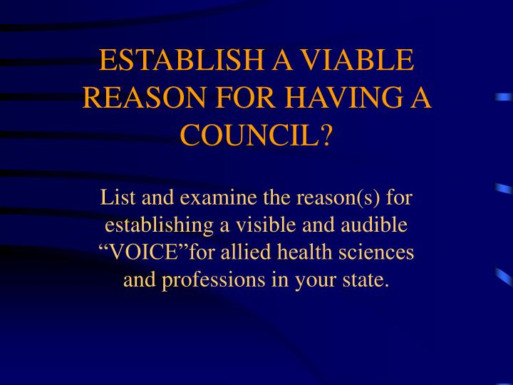 ESTABLISH A VIABLE REASON FOR HAVING A COUNCIL?