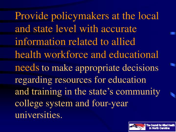 Provide policymakers at the local and state level with accurate information related to allied health workforce and educational needs