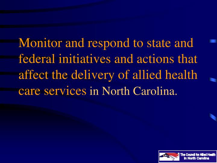Monitor and respond to state and federal initiatives and actions that affect the delivery of allied health care services