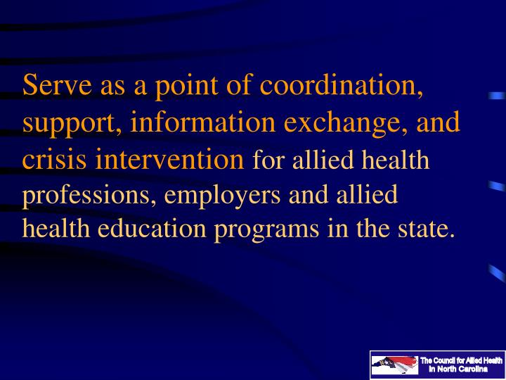 Serve as a point of coordination, support, information exchange, and crisis intervention