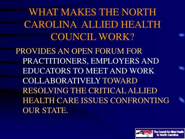 WHAT MAKES THE NORTH CAROLINA  ALLIED HEALTH  COUNCIL WORK?