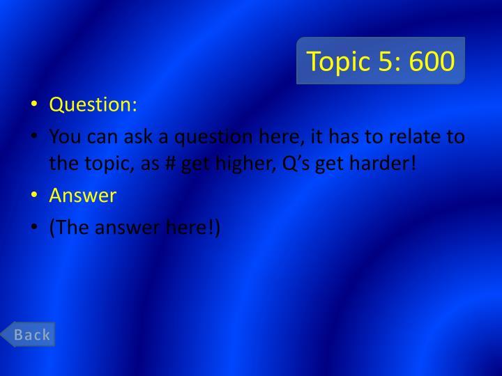 Topic 5: 600