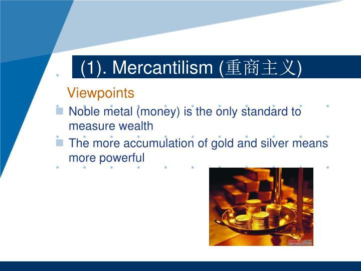(1). Mercantilism (