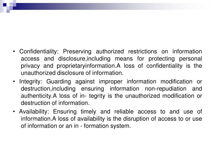 • Confidentiality: Preserving authorized restrictions on information access and