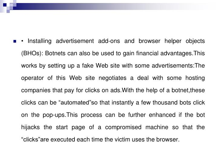 • Installing advertisement add-ons and browser helper objects (BHOs): Botnets