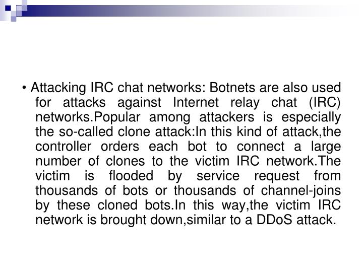 • Attacking IRC chat networks: