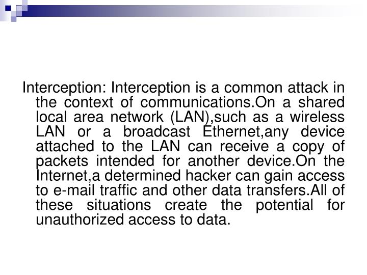 Interception: Interception is a common attack in the context of