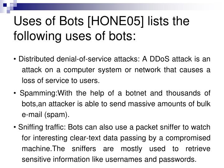 Uses of Bots [HONE05] lists the following uses of bots: