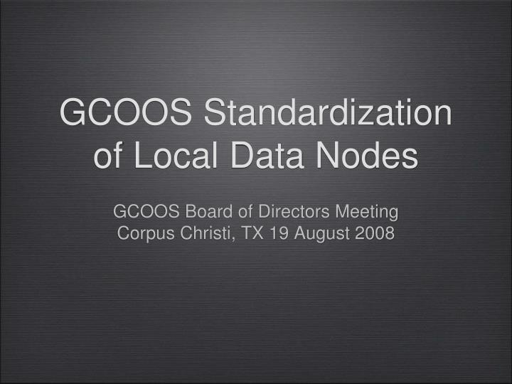 GCOOS Standardization of Local Data Nodes