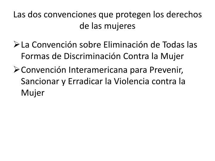 Las dos convenciones que protegen los derechos de las mujeres