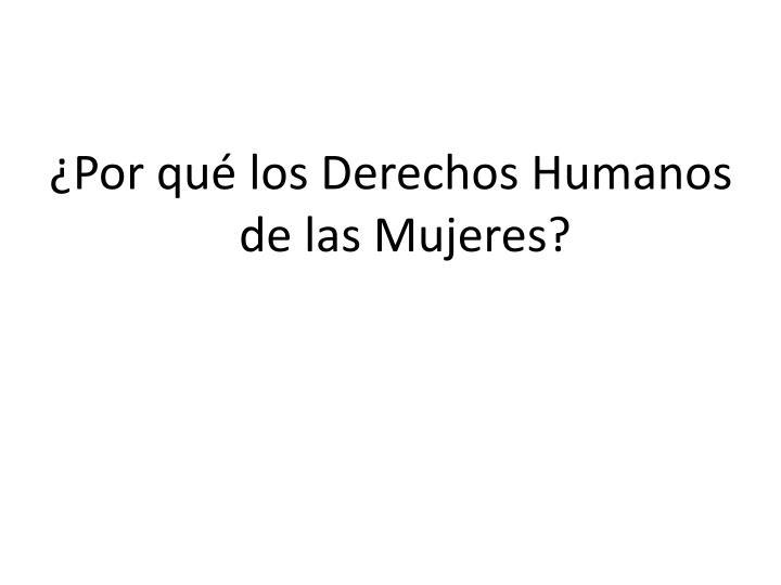¿Por qué los Derechos Humanos de las Mujeres?