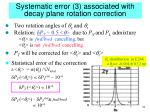 systematic error 3 associated with decay plane rotation correction