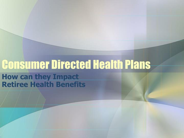 Consumer directed health plans