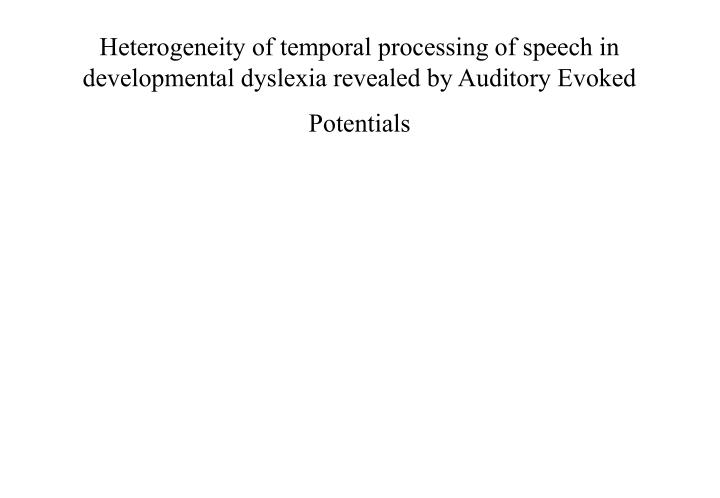 Heterogeneity of temporal processing of speech in developmental dyslexia revealed by Auditory Evoked Potentials