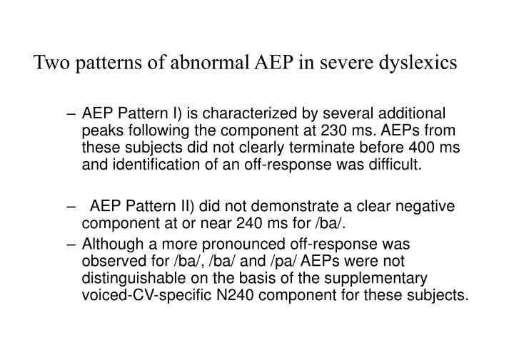 Two patterns of abnormal AEP in severe dyslexics