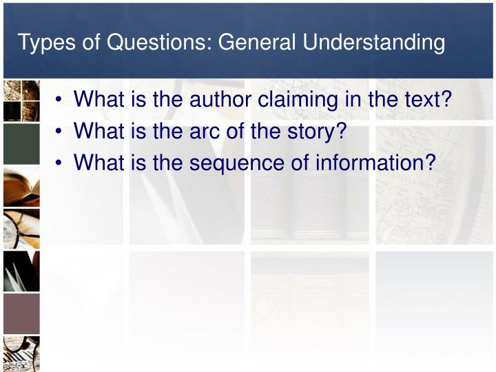 Types of Questions: General Understanding