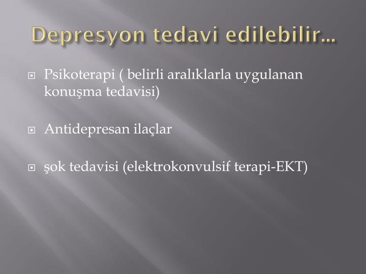 Depresyon tedavi edilebilir...