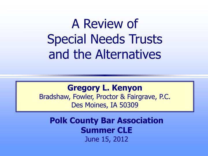 A review of special needs trusts and the alternatives