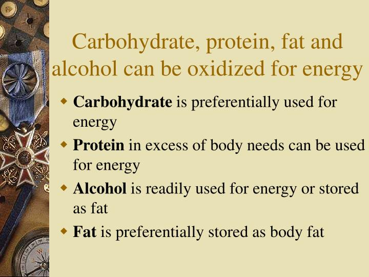 Carbohydrate, protein, fat and alcohol can be oxidized for energy