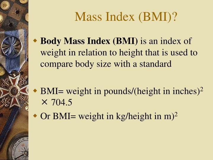 Mass Index (BMI)?