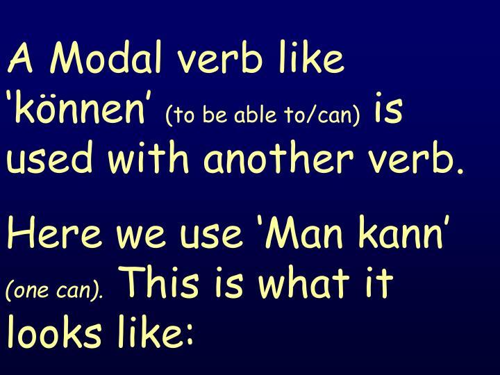 A Modal verb like 'können'