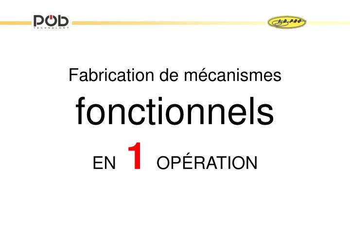 Fabrication de mécanismes