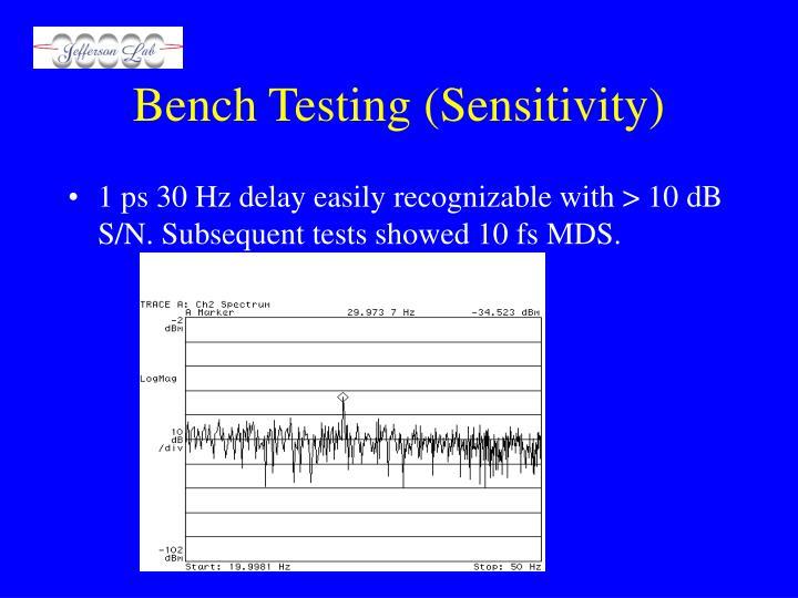 Bench Testing (Sensitivity)