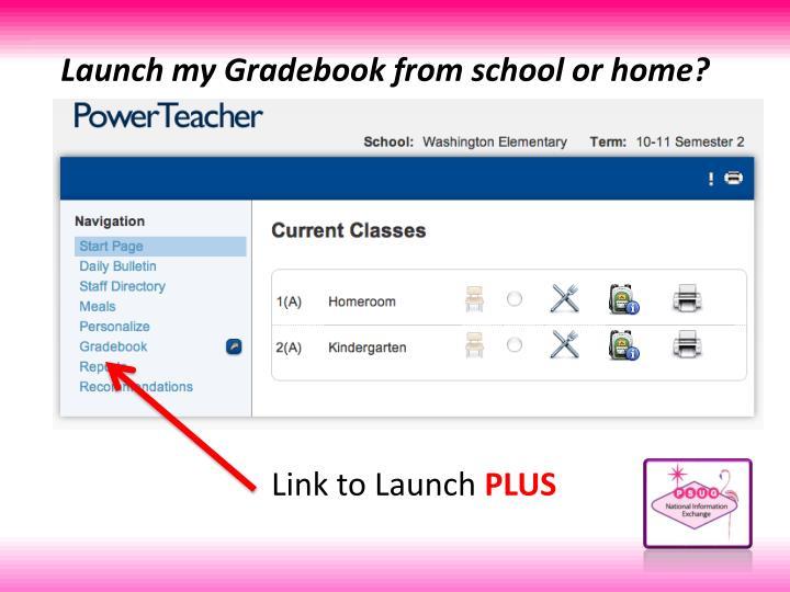 Launch my Gradebook from school or home?