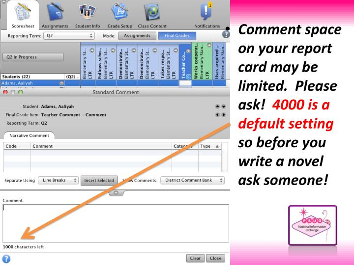 Comment space on your report card may be limited.  Please ask!