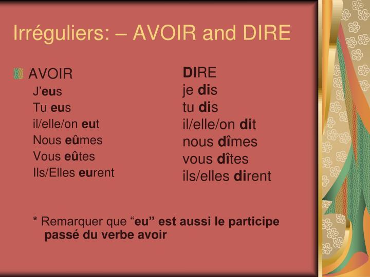 Irréguliers: – AVOIR and DIRE