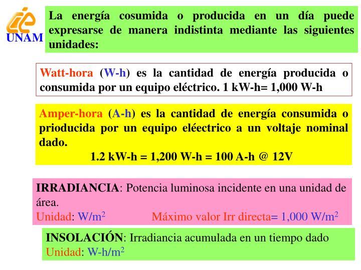 La energía cosumida o producida en un día puede expresarse de manera indistinta mediante las siguientes unidades: