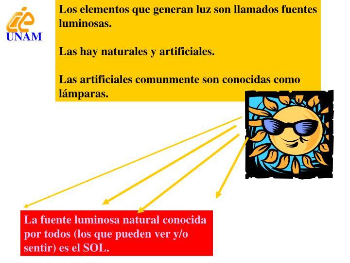 Los elementos que generan luz son llamados fuentes luminosas.