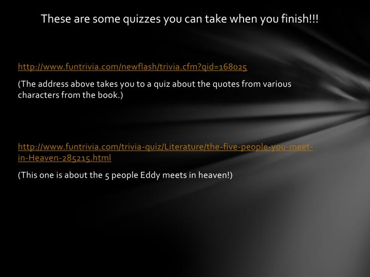 These are some quizzes you can take when you finish!!!