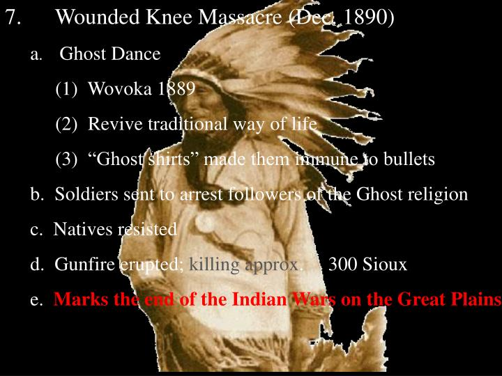 7.      Wounded Knee Massacre (Dec. 1890)