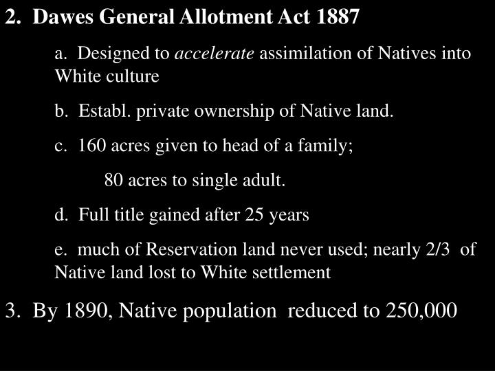 2.  Dawes General Allotment Act 1887