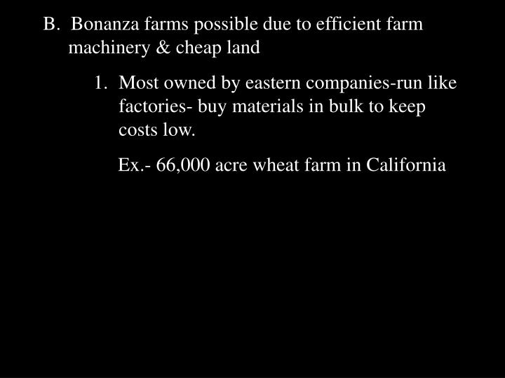 B.  Bonanza farms possible due to efficient farm machinery & cheap land