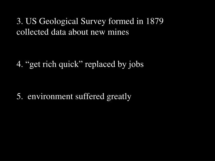 3. US Geological Survey formed in 1879 collected data about new mines