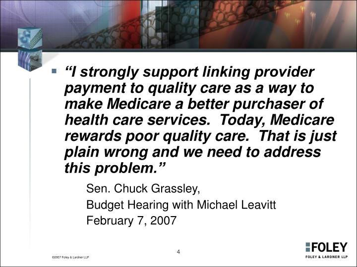"""I strongly support linking provider payment to quality care as a way to make Medicare a better purchaser of health care services.  Today, Medicare rewards poor quality care.  That is just plain wrong and we need to address this problem."""