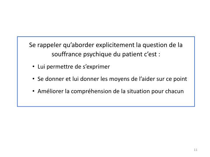 Se rappeler qu'aborder explicitement la question de la souffrance psychique du patient c'est :