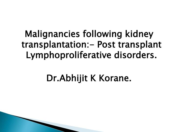 Malignancies following kidney transplantation:- Post transplant Lymphoproliferative disorders.