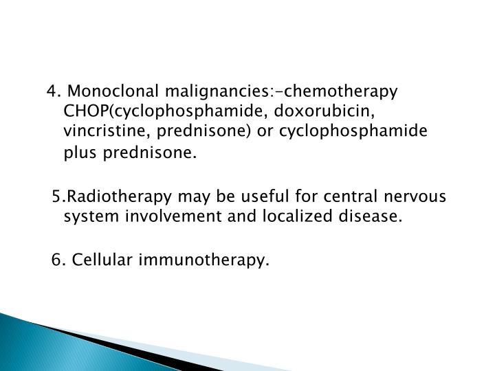 4. Monoclonal malignancies:-chemotherapy  CHOP(