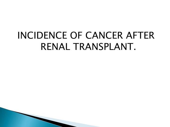 INCIDENCE OF CANCER AFTER RENAL TRANSPLANT.