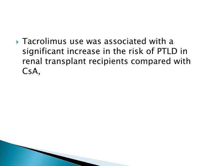 Tacrolimus use was associated with a significant increase in the risk of PTLD in renal transplant recipients compared with CsA,