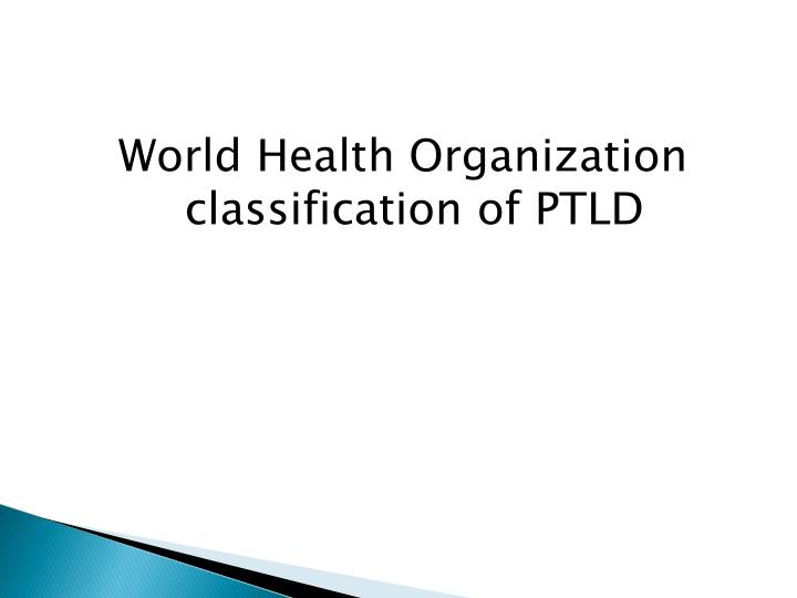 World Health Organization classification of PTLD