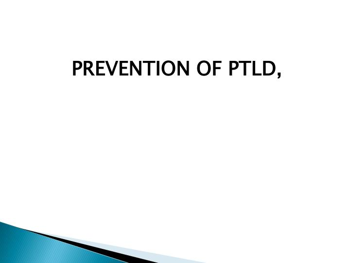 PREVENTION OF PTLD,