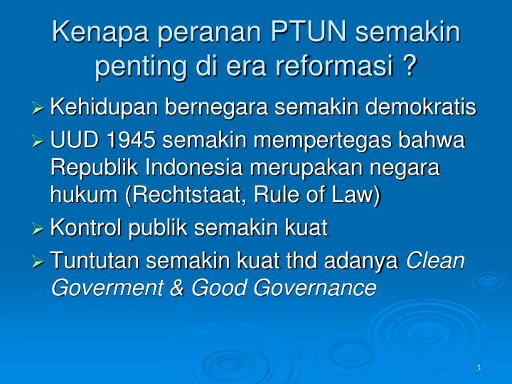 Kenapa peranan PTUN semakin penting di era reformasi ?