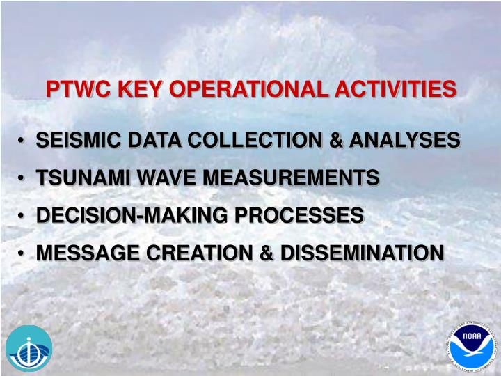 PTWC KEY OPERATIONAL ACTIVITIES