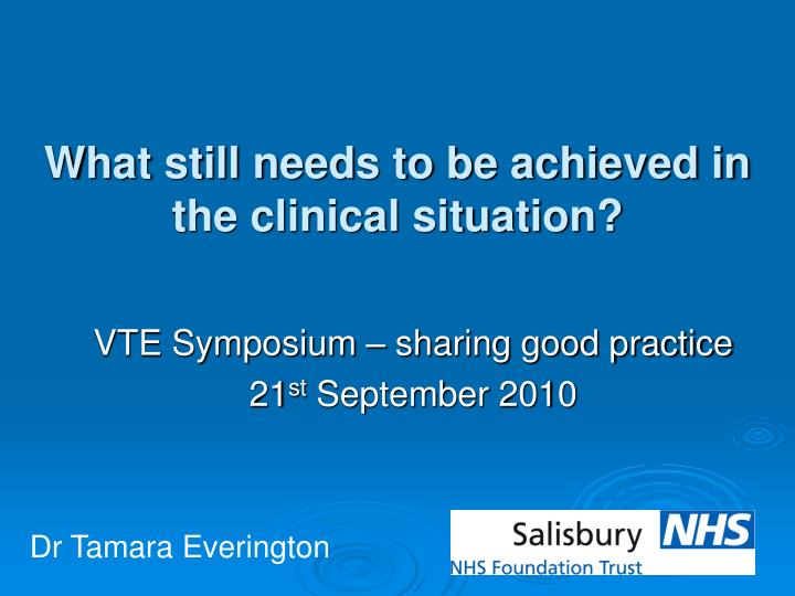What still needs to be achieved in the clinical situation