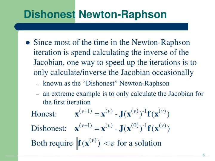 Dishonest Newton-Raphson